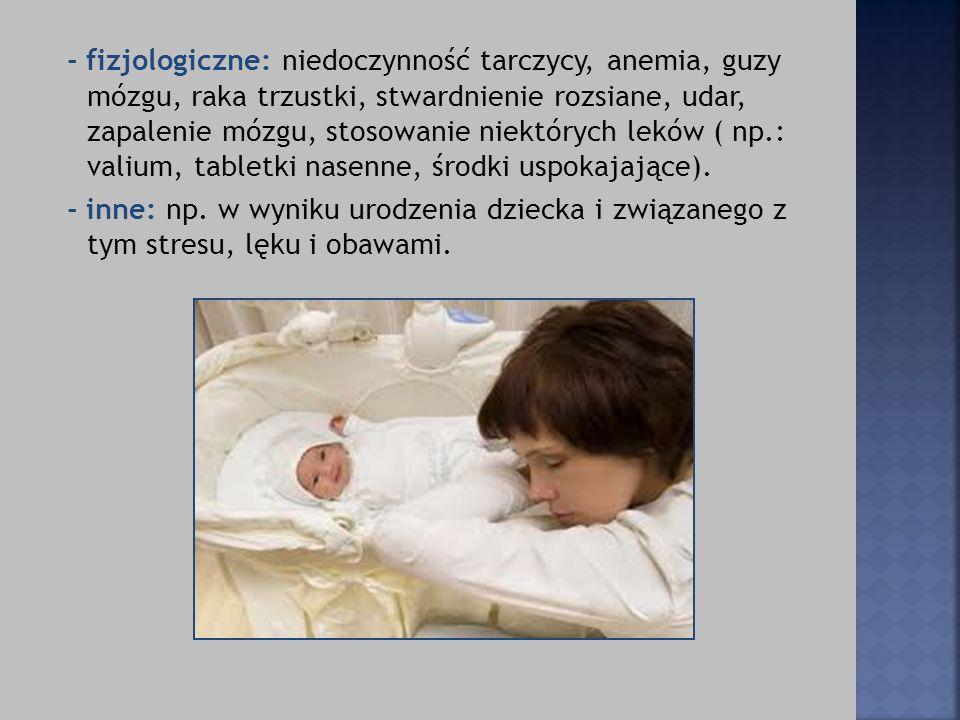 - fizjologiczne: niedoczynność tarczycy, anemia, guzy mózgu, raka trzustki, stwardnienie rozsiane, udar, zapalenie mózgu, stosowanie niektórych leków ( np.: valium, tabletki nasenne, środki uspokajające).