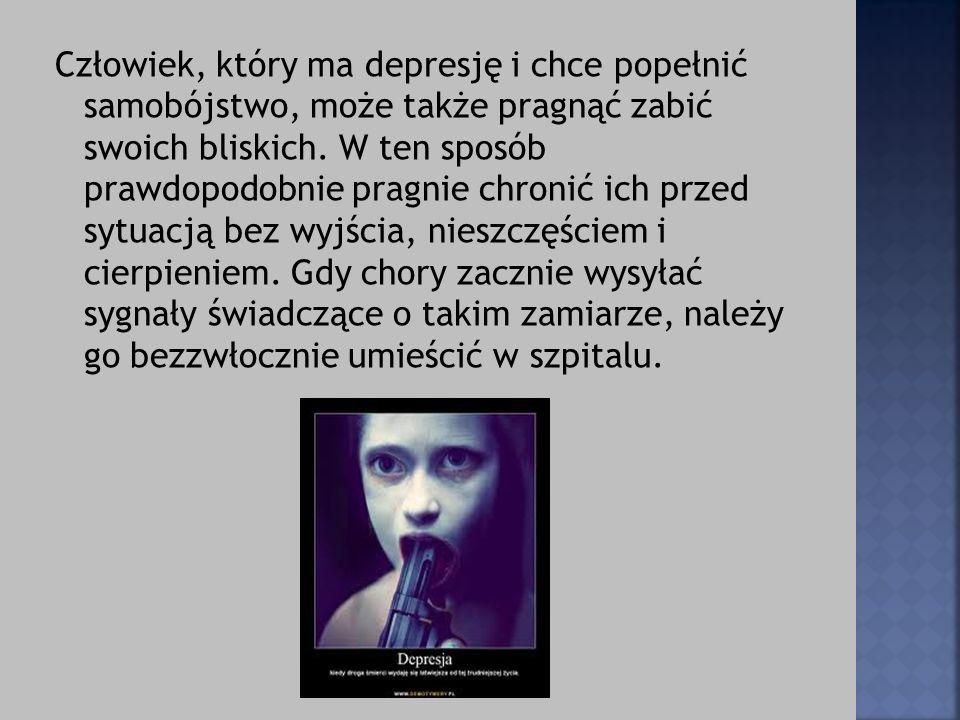 Człowiek, który ma depresję i chce popełnić samobójstwo, może także pragnąć zabić swoich bliskich.