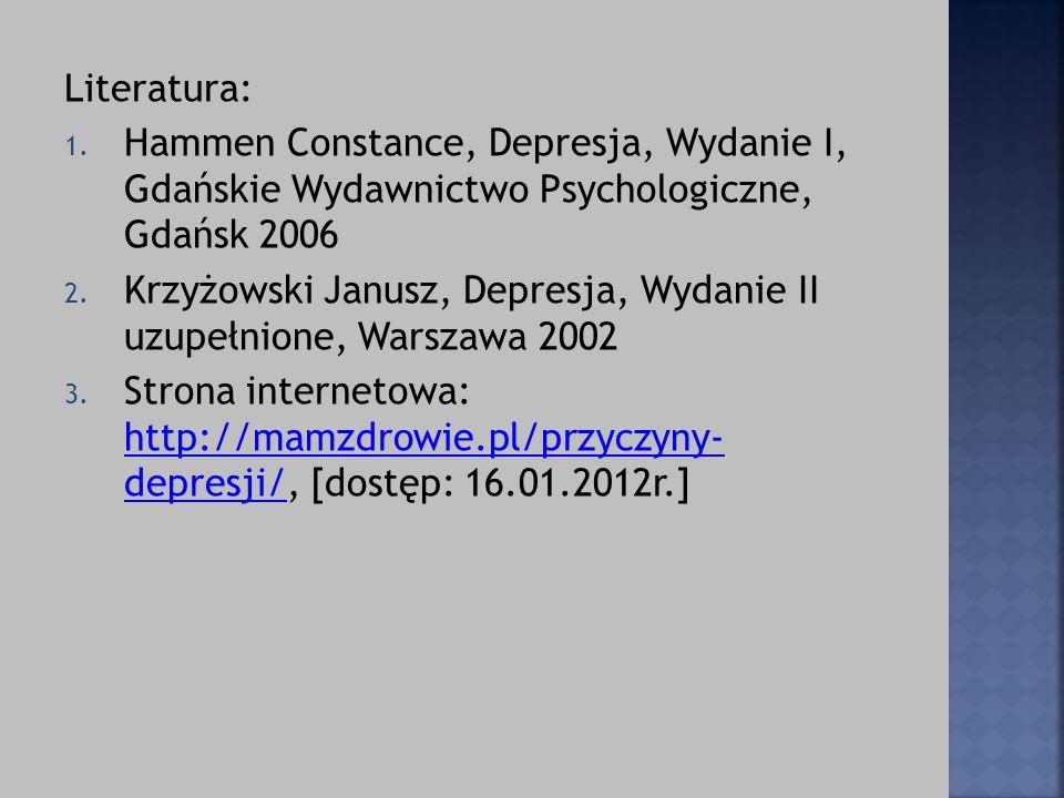 Literatura: Hammen Constance, Depresja, Wydanie I, Gdańskie Wydawnictwo Psychologiczne, Gdańsk 2006.