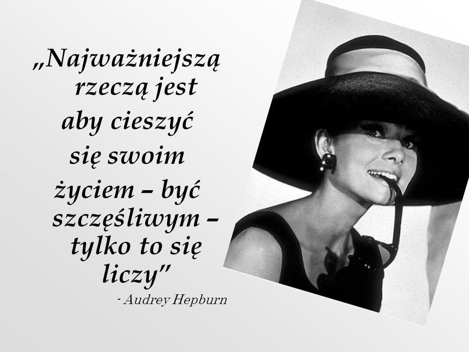 """""""Najważniejszą rzeczą jest aby cieszyć się swoim"""