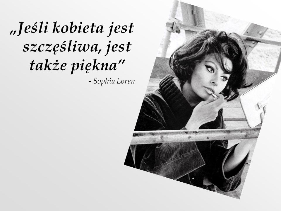 """""""Jeśli kobieta jest szczęśliwa, jest także piękna"""