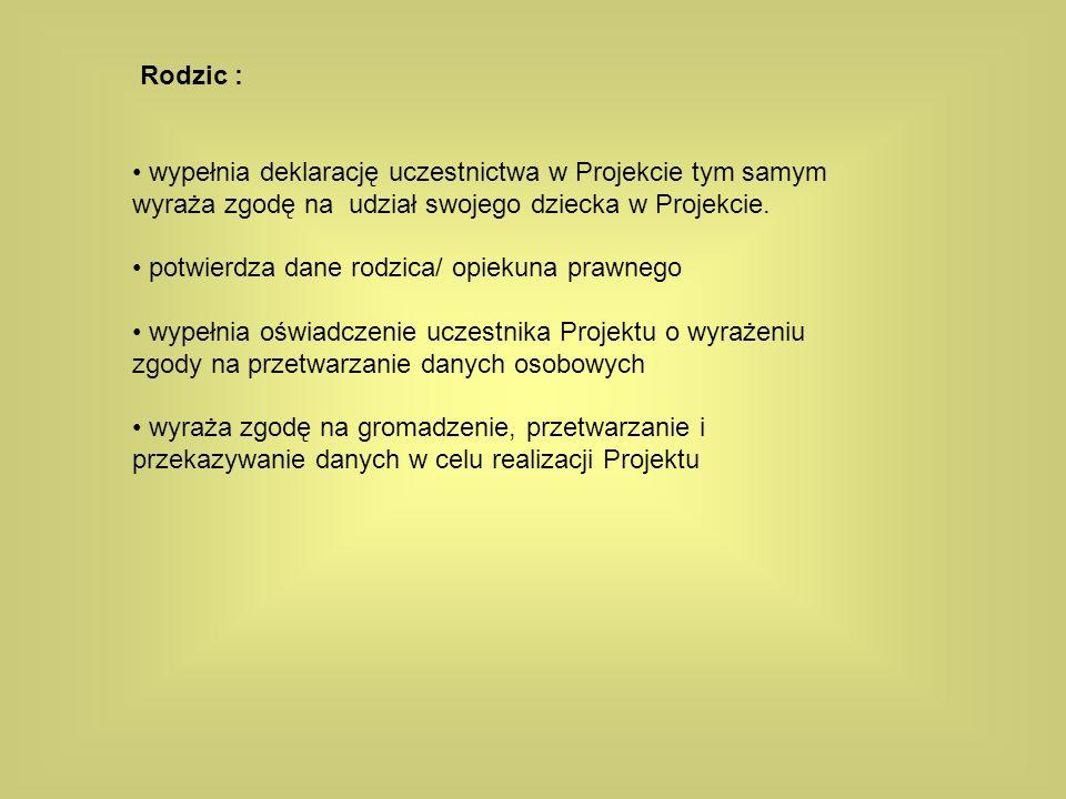 Rodzic : wypełnia deklarację uczestnictwa w Projekcie tym samym wyraża zgodę na udział swojego dziecka w Projekcie.