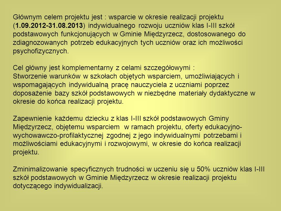 Głównym celem projektu jest : wsparcie w okresie realizacji projektu