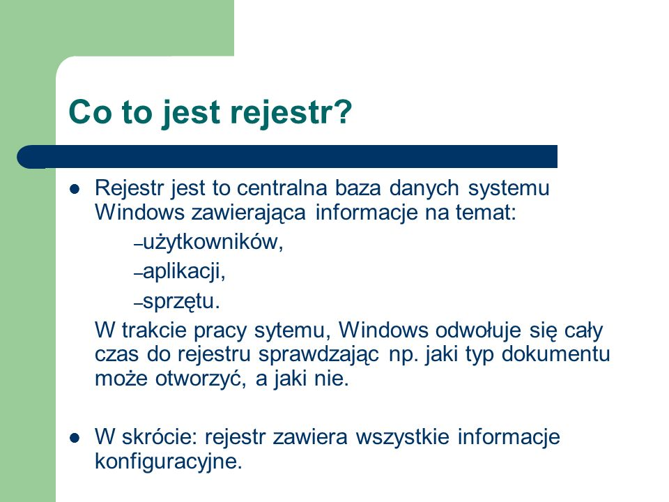 Co to jest rejestr Rejestr jest to centralna baza danych systemu Windows zawierająca informacje na temat: