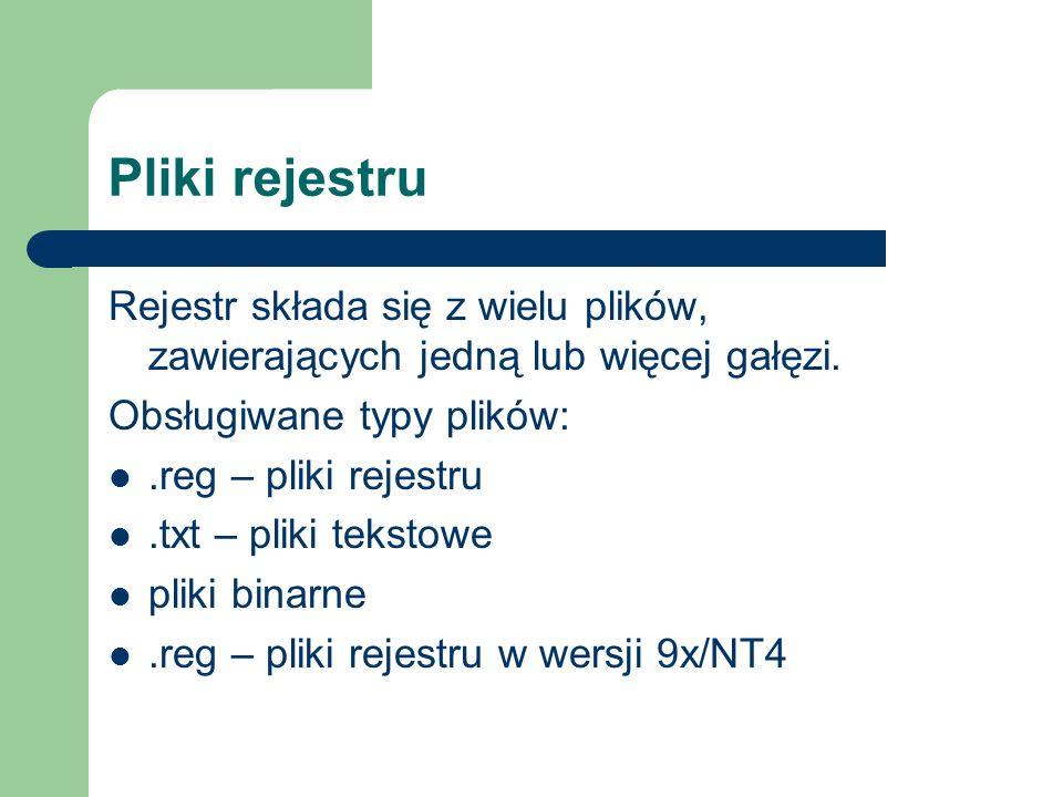 Pliki rejestru Rejestr składa się z wielu plików, zawierających jedną lub więcej gałęzi. Obsługiwane typy plików: