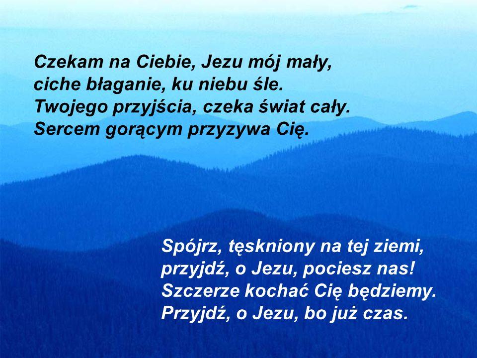Czekam na Ciebie, Jezu mój mały, ciche błaganie, ku niebu śle