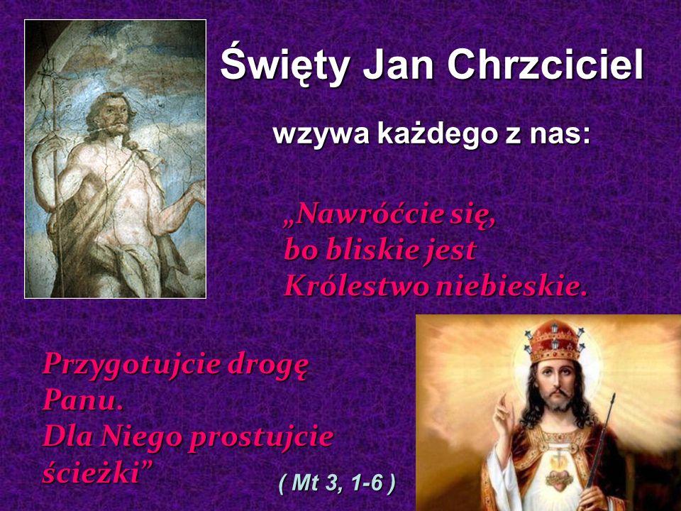 """Święty Jan Chrzciciel wzywa każdego z nas: """"Nawróćcie się,"""