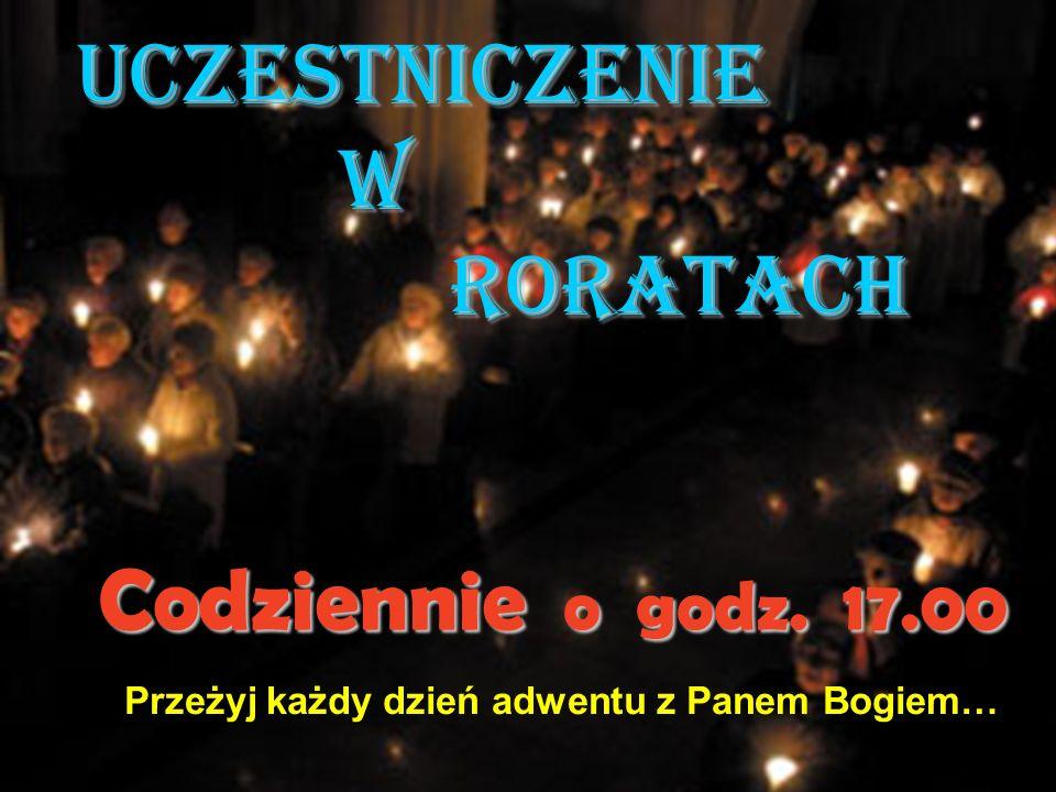 Uczestniczenie w Roratach Codziennie o godz. 17.00