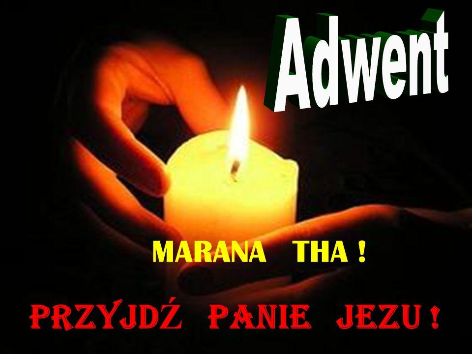 Adwent MARANA THA ! PRZYJDŹ PANIE JEZU !