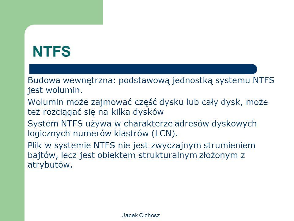 NTFS Budowa wewnętrzna: podstawową jednostką systemu NTFS jest wolumin.