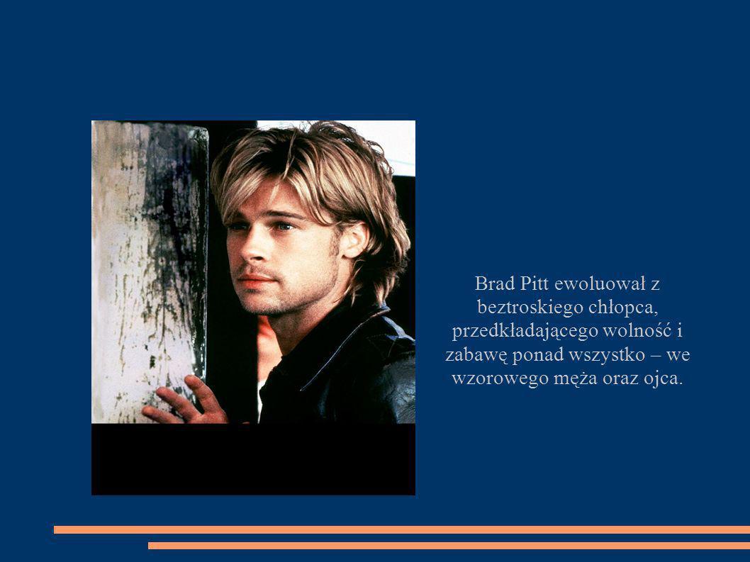 Brad Pitt ewoluował z beztroskiego chłopca, przedkładającego wolność i zabawę ponad wszystko – we wzorowego męża oraz ojca.