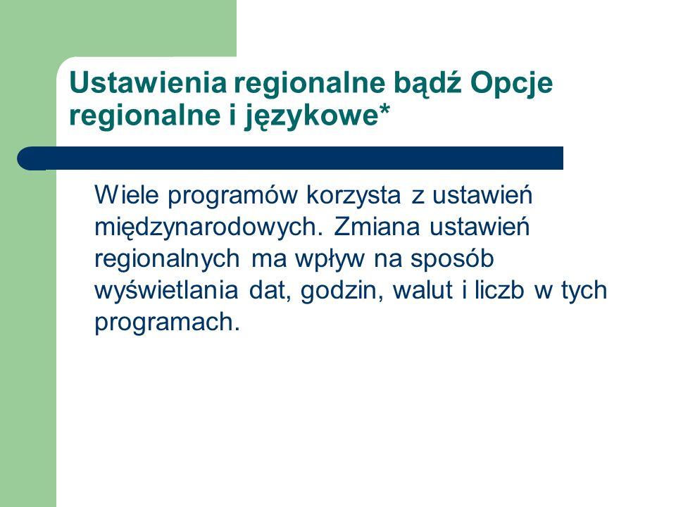 Ustawienia regionalne bądź Opcje regionalne i językowe*