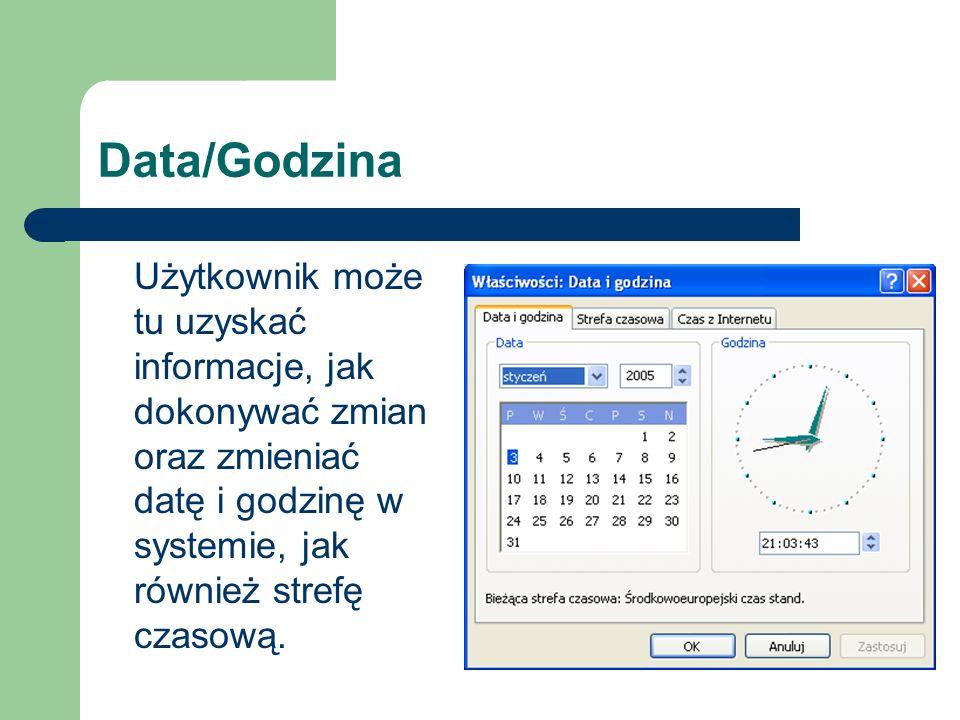 Data/Godzina Użytkownik może tu uzyskać informacje, jak dokonywać zmian oraz zmieniać datę i godzinę w systemie, jak również strefę czasową.