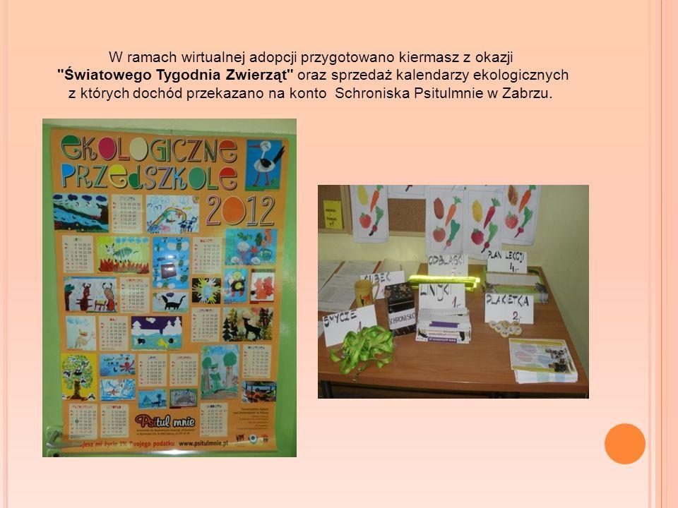 W ramach wirtualnej adopcji przygotowano kiermasz z okazji Światowego Tygodnia Zwierząt oraz sprzedaż kalendarzy ekologicznych z których dochód przekazano na konto Schroniska Psitulmnie w Zabrzu.