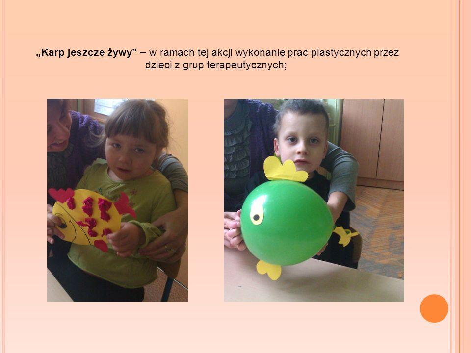 """""""Karp jeszcze żywy – w ramach tej akcji wykonanie prac plastycznych przez dzieci z grup terapeutycznych;"""