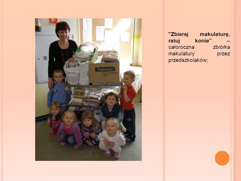 Zbieraj makulaturę, ratuj konie – całoroczna zbiórka makulatury przez przedszkolaków;