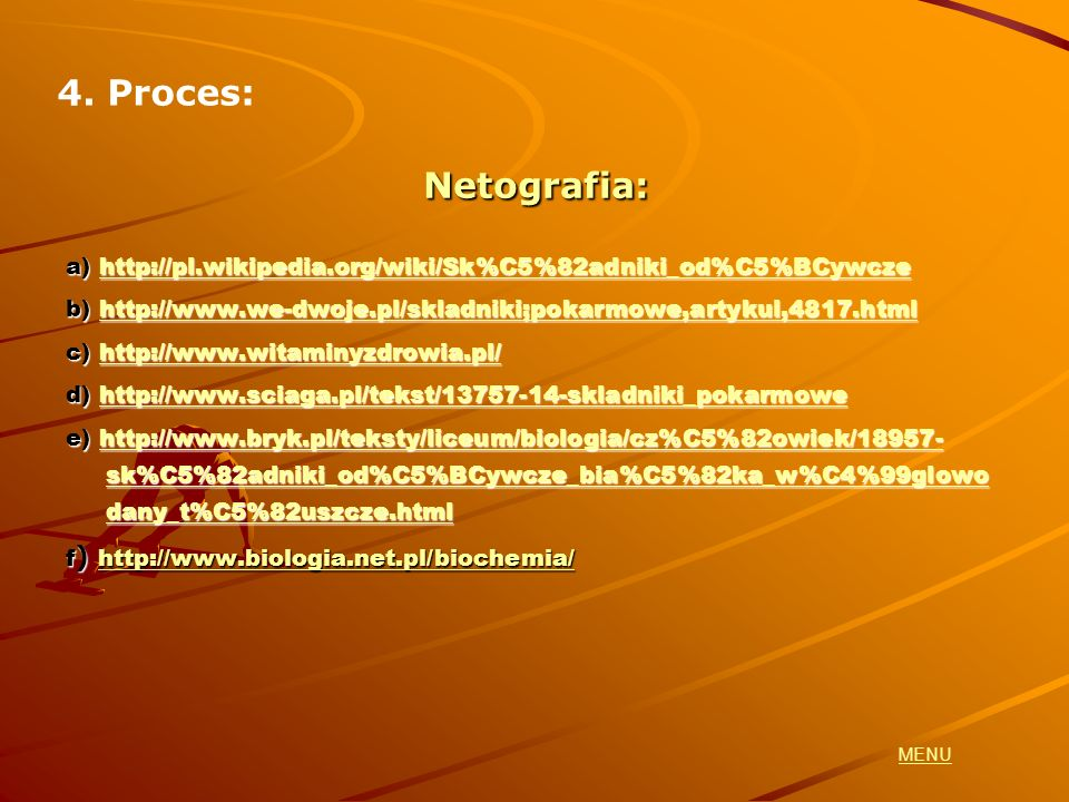 4. Proces:Netografia: a) http://pl.wikipedia.org/wiki/Sk%C5%82adniki_od%C5%BCywcze. b) http://www.we-dwoje.pl/skladniki;pokarmowe,artykul,4817.html.