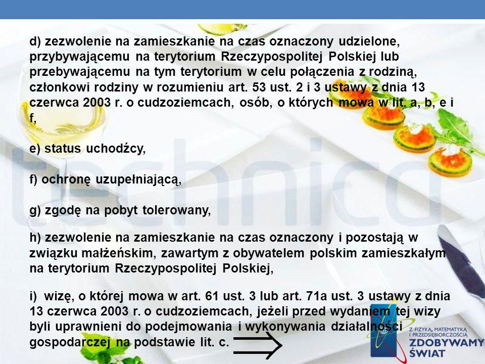 d) zezwolenie na zamieszkanie na czas oznaczony udzielone, przybywającemu na terytorium Rzeczypospolitej Polskiej lub przebywającemu na tym terytorium w celu połączenia z rodziną, członkowi rodziny w rozumieniu art.