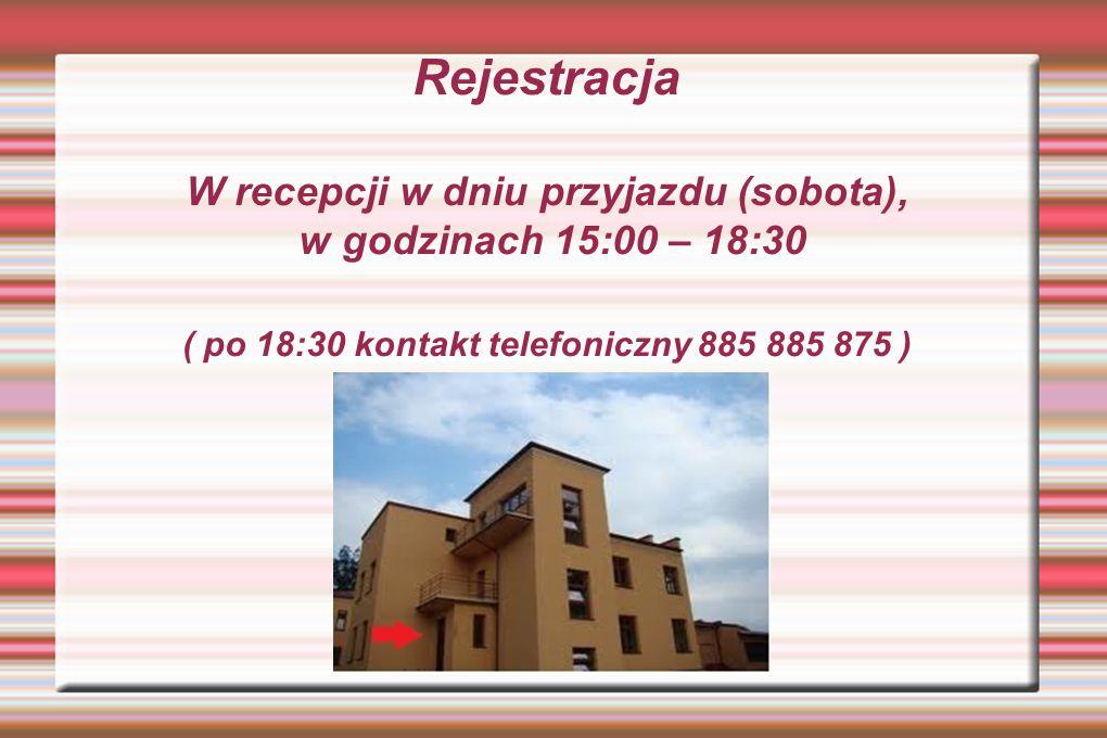 Rejestracja W recepcji w dniu przyjazdu (sobota), w godzinach 15:00 – 18:30 ( po 18:30 kontakt telefoniczny 885 885 875 )