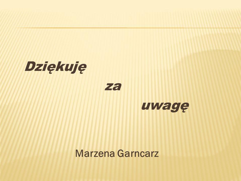 Dziękuję za uwagę Marzena Garncarz