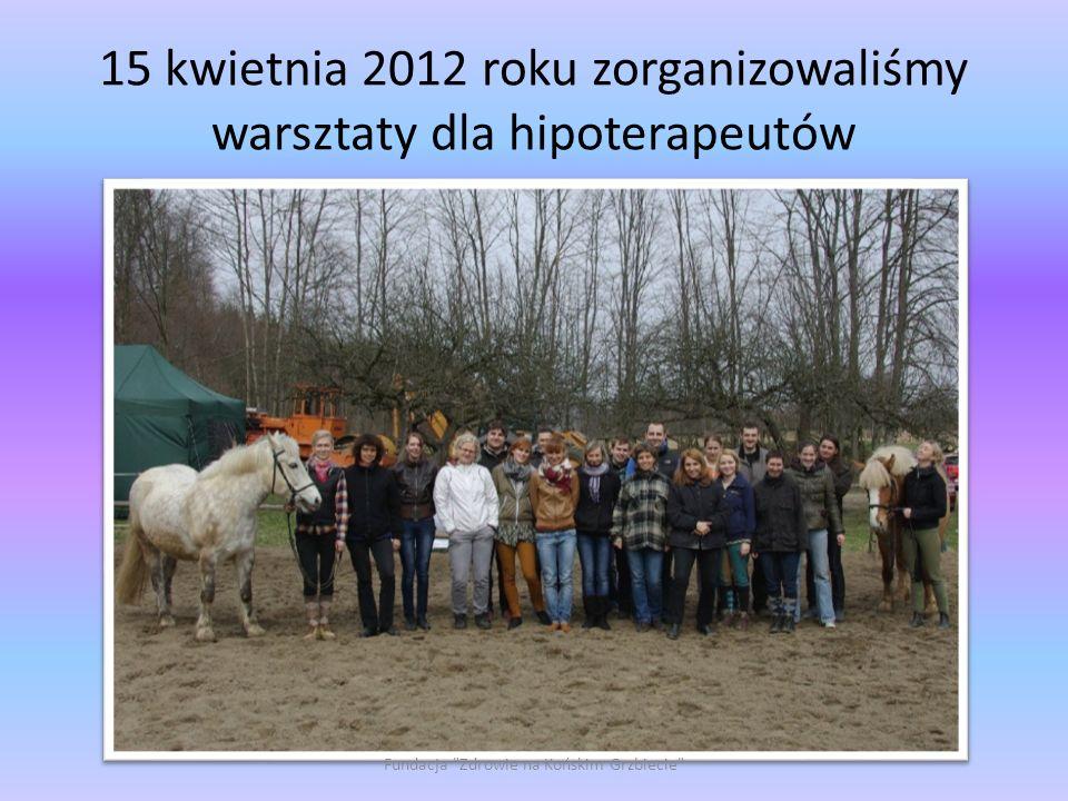 15 kwietnia 2012 roku zorganizowaliśmy warsztaty dla hipoterapeutów