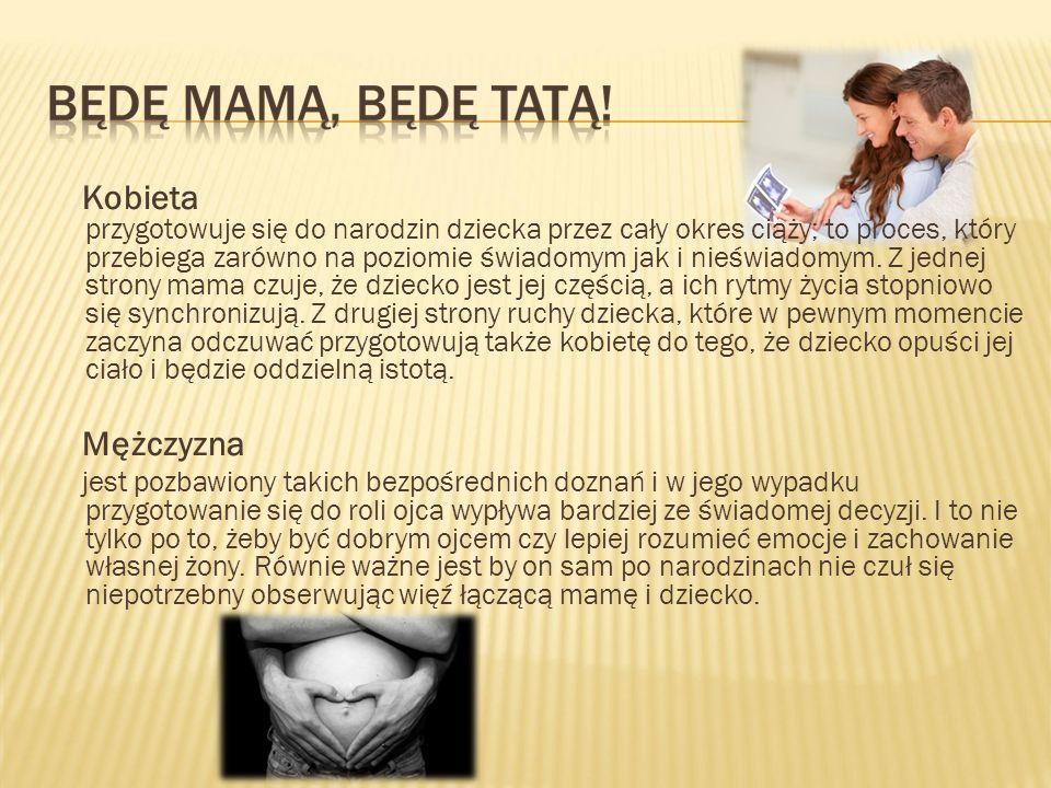 Kobieta przygotowuje się do narodzin dziecka przez cały okres ciąży; to proces, który przebiega zarówno na poziomie świadomym jak i nieświadomym. Z jednej strony mama czuje, że dziecko jest jej częścią, a ich rytmy życia stopniowo się synchronizują. Z drugiej strony ruchy dziecka, które w pewnym momencie zaczyna odczuwać przygotowują także kobietę do tego, że dziecko opuści jej ciało i będzie oddzielną istotą.