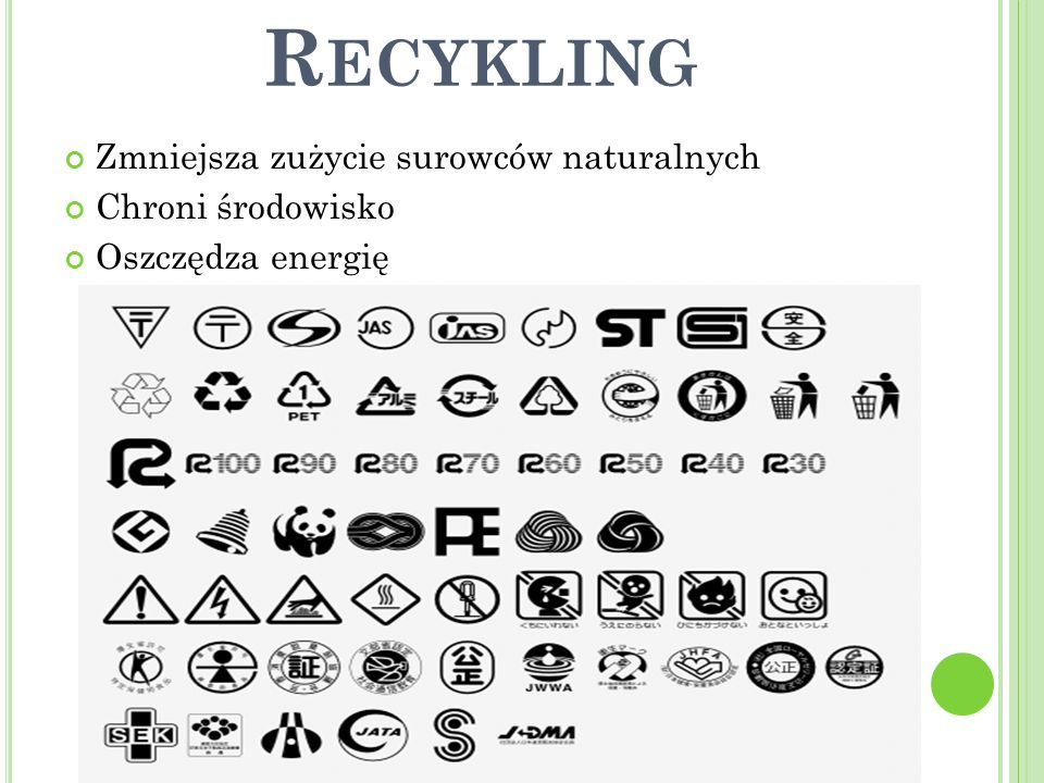 Recykling Zmniejsza zużycie surowców naturalnych Chroni środowisko