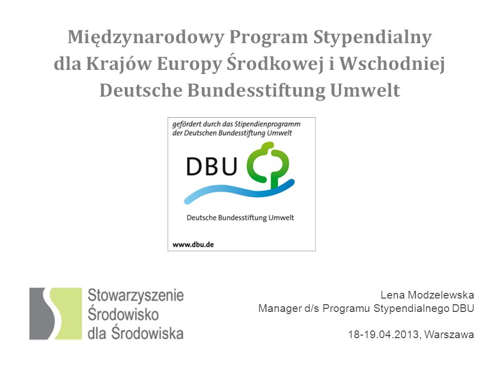 Lena Modzelewska Manager d/s Programu Stypendialnego DBU 18-19.04.2013, Warszawa