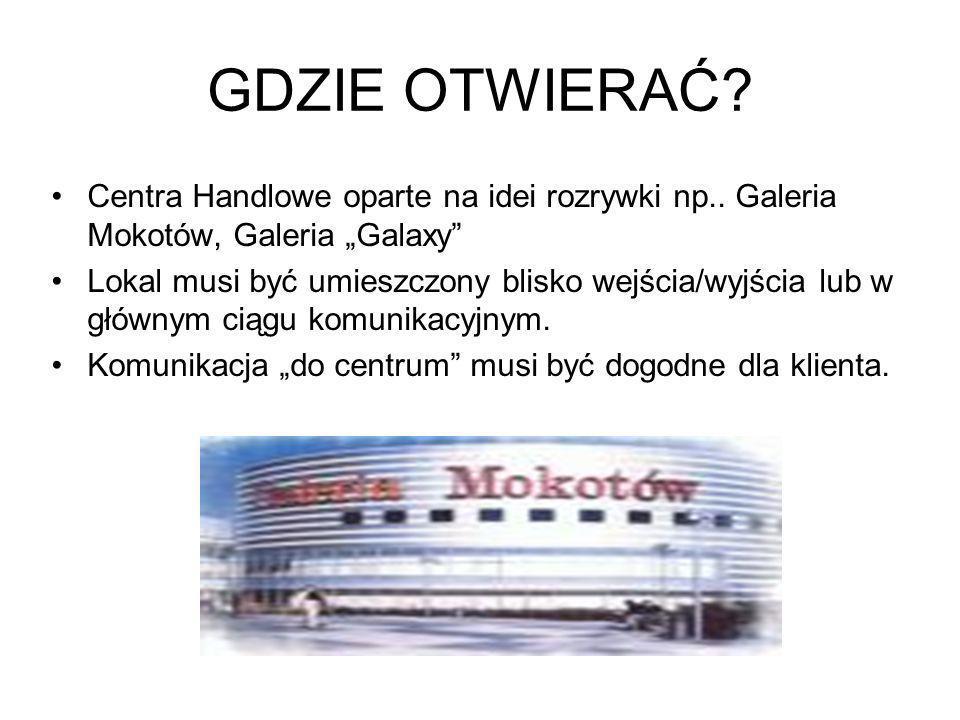 """GDZIE OTWIERAĆ Centra Handlowe oparte na idei rozrywki np.. Galeria Mokotów, Galeria """"Galaxy"""