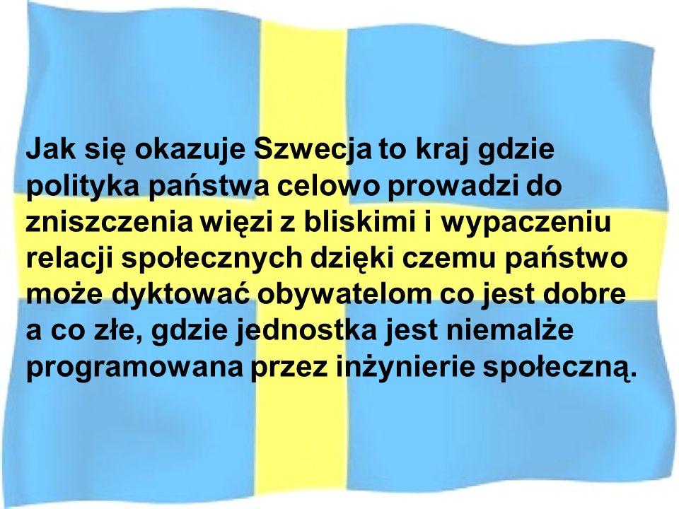 Jak się okazuje Szwecja to kraj gdzie polityka państwa celowo prowadzi do zniszczenia więzi z bliskimi i wypaczeniu relacji społecznych dzięki czemu państwo może dyktować obywatelom co jest dobre
