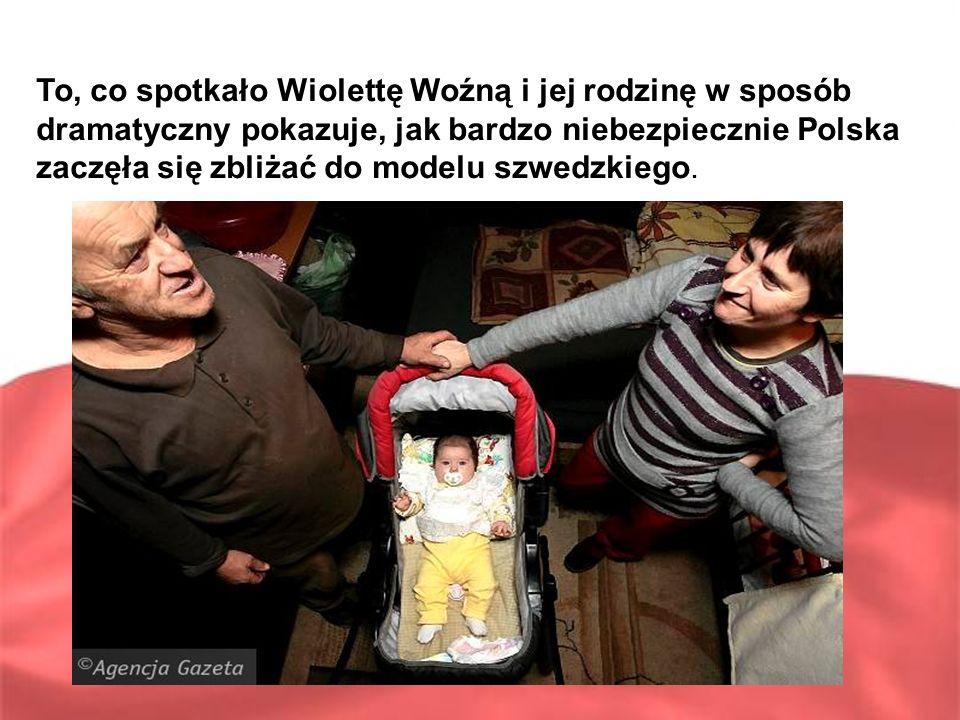 To, co spotkało Wiolettę Woźną i jej rodzinę w sposób dramatyczny pokazuje, jak bardzo niebezpiecznie Polska zaczęła się zbliżać do modelu szwedzkiego.