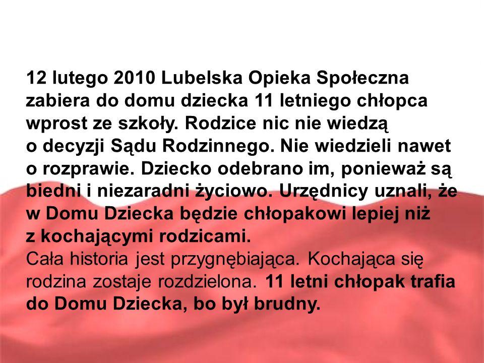 12 lutego 2010 Lubelska Opieka Społeczna zabiera do domu dziecka 11 letniego chłopca wprost ze szkoły. Rodzice nic nie wiedzą