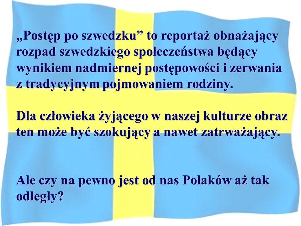 """""""Postęp po szwedzku to reportaż obnażający rozpad szwedzkiego społeczeństwa będący wynikiem nadmiernej postępowości i zerwania z tradycyjnym pojmowaniem rodziny."""