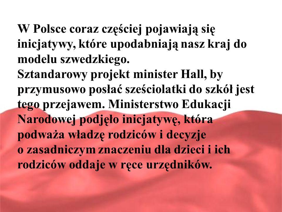 W Polsce coraz częściej pojawiają się inicjatywy, które upodabniają nasz kraj do modelu szwedzkiego. Sztandarowy projekt minister Hall, by przymusowo posłać sześciolatki do szkół jest tego przejawem. Ministerstwo Edukacji Narodowej podjęło inicjatywę, która podważa władzę rodziców i decyzje