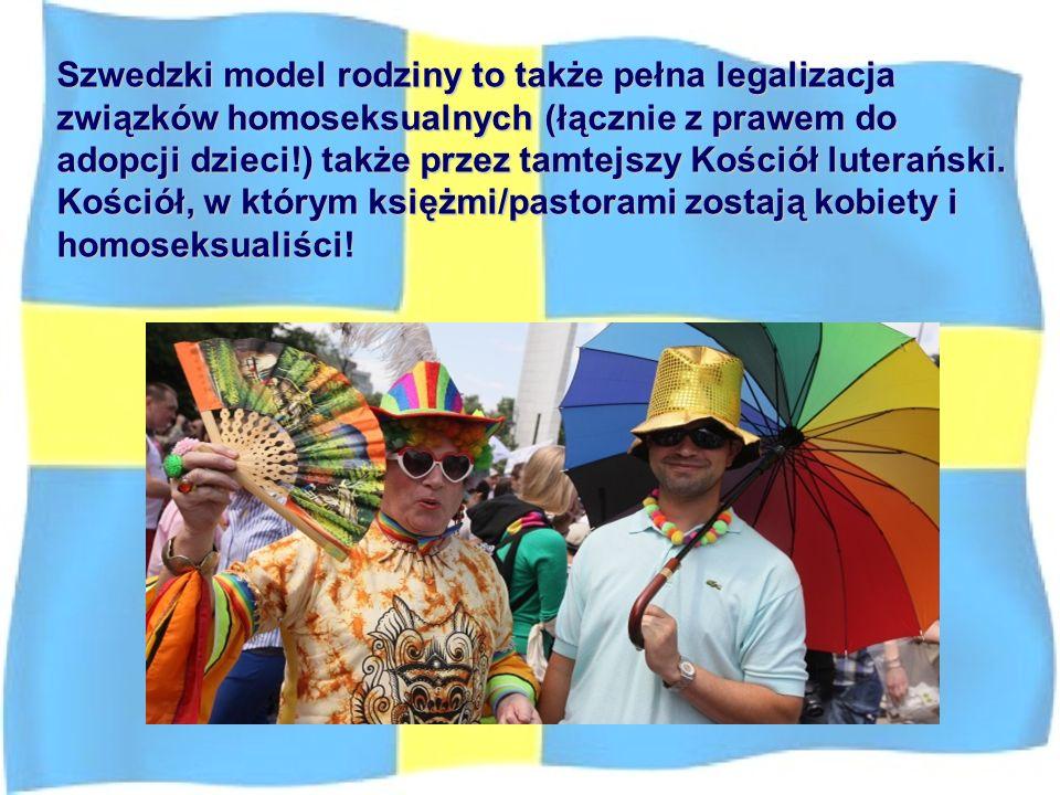 Szwedzki model rodziny to także pełna legalizacja związków homoseksualnych (łącznie z prawem do adopcji dzieci!) także przez tamtejszy Kościół luterański.