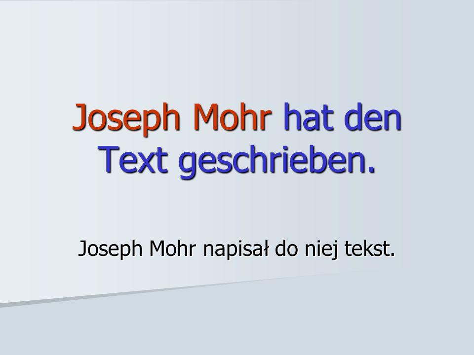 Joseph Mohr hat den Text geschrieben.