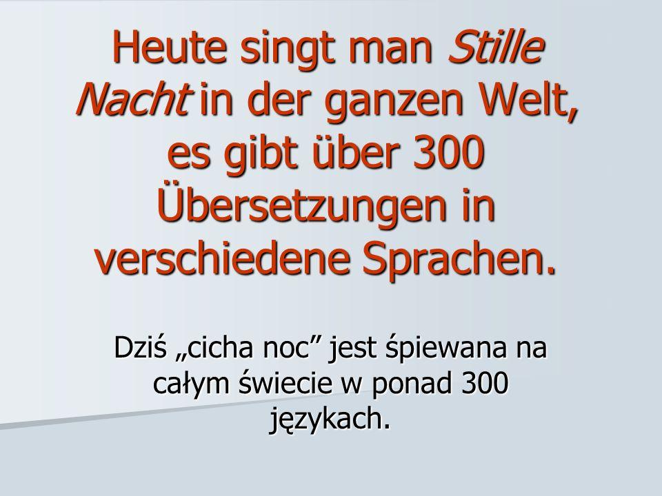 """Dziś """"cicha noc jest śpiewana na całym świecie w ponad 300 językach."""
