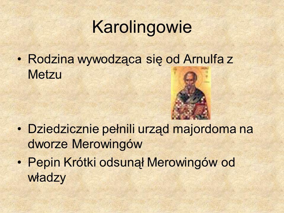Karolingowie Rodzina wywodząca się od Arnulfa z Metzu