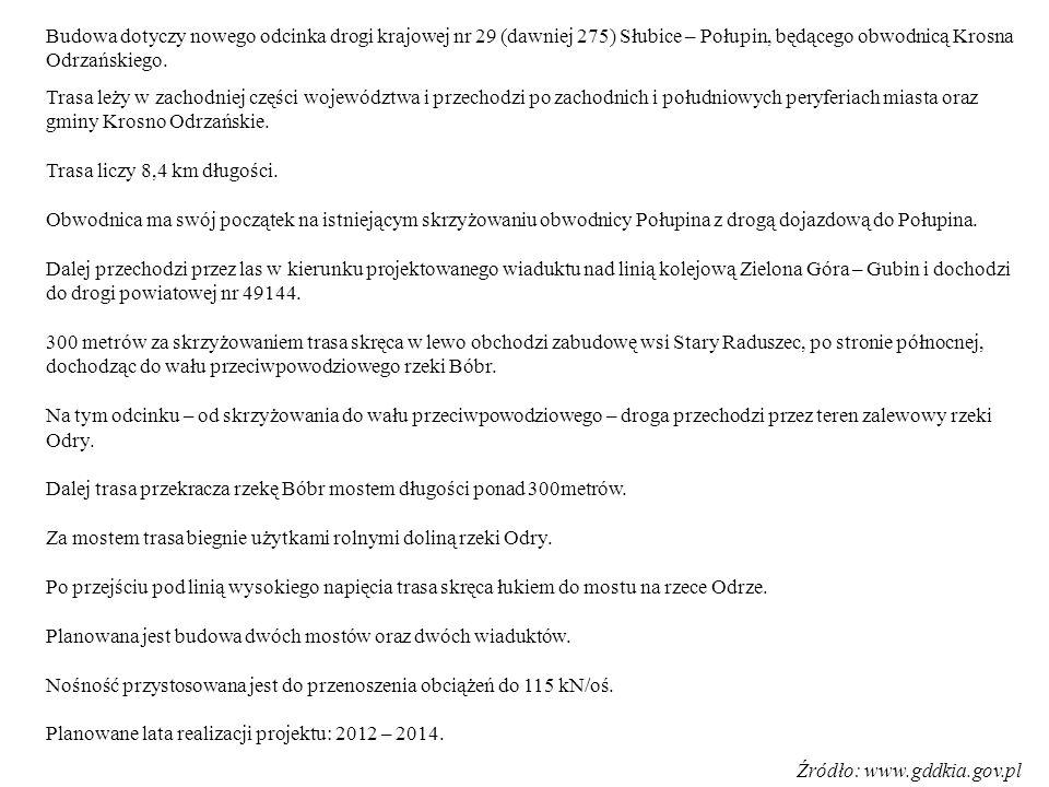 Budowa dotyczy nowego odcinka drogi krajowej nr 29 (dawniej 275) Słubice – Połupin, będącego obwodnicą Krosna Odrzańskiego.