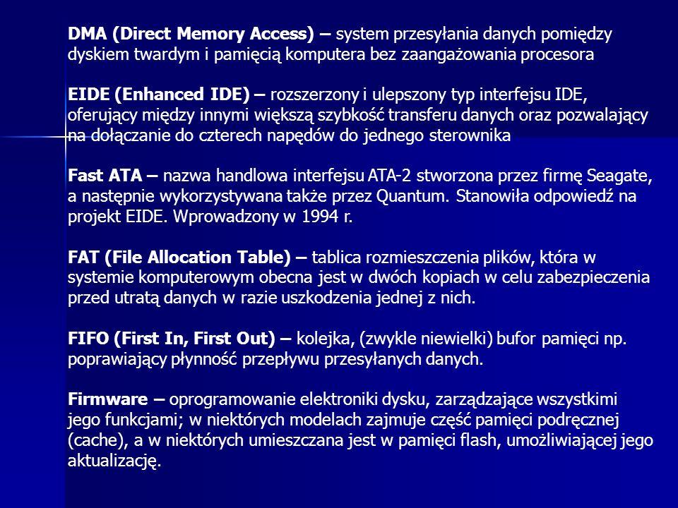 DMA (Direct Memory Access) – system przesyłania danych pomiędzy dyskiem twardym i pamięcią komputera bez zaangażowania procesora