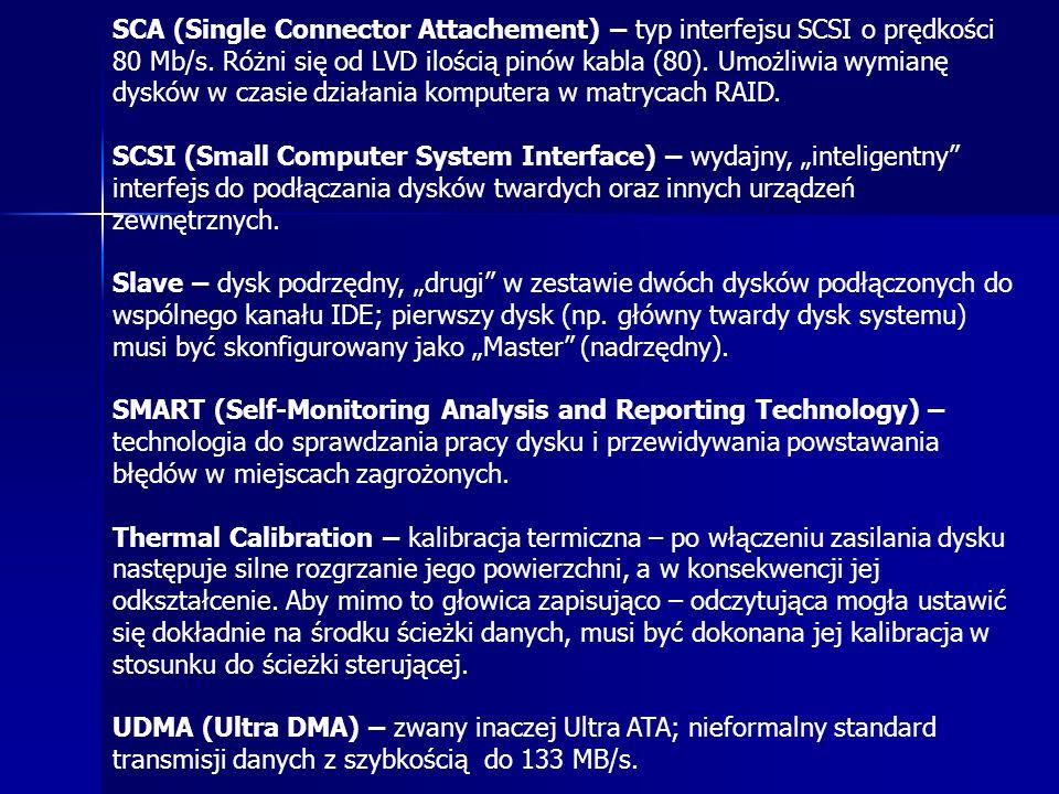 SCA (Single Connector Attachement) – typ interfejsu SCSI o prędkości 80 Mb/s. Różni się od LVD ilością pinów kabla (80). Umożliwia wymianę dysków w czasie działania komputera w matrycach RAID.