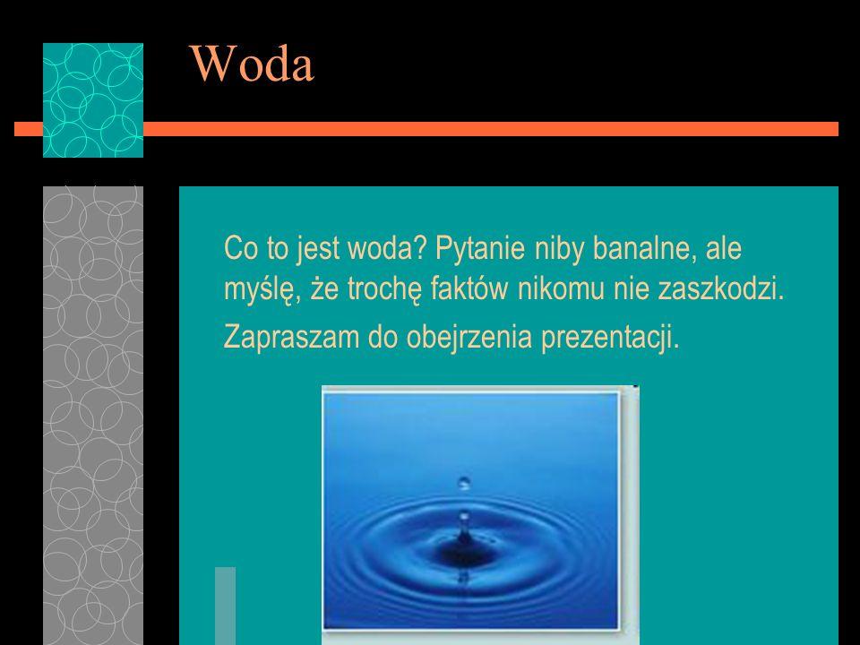 * 07/16/96. Woda. Co to jest woda Pytanie niby banalne, ale myślę, że trochę faktów nikomu nie zaszkodzi.