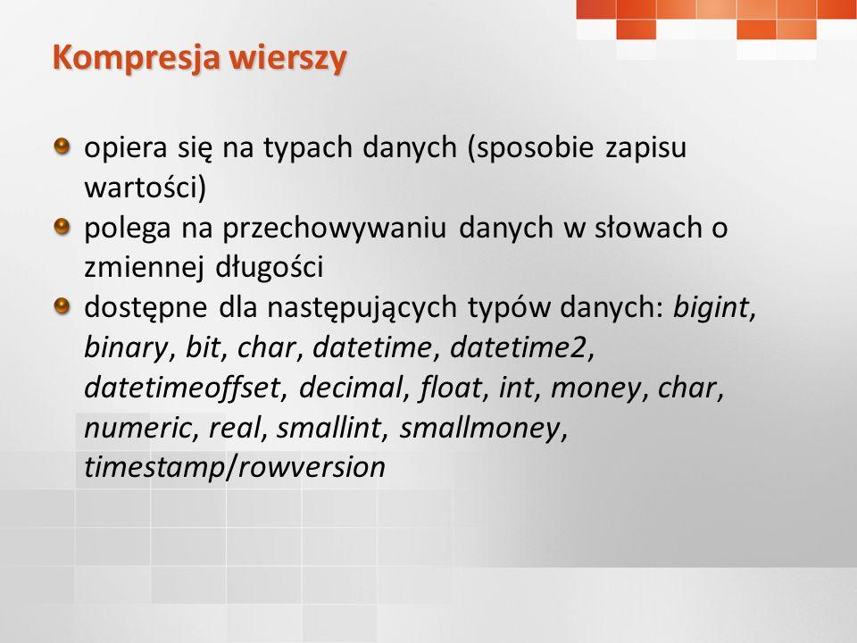 Kompresja wierszy opiera się na typach danych (sposobie zapisu wartości) polega na przechowywaniu danych w słowach o zmiennej długości.