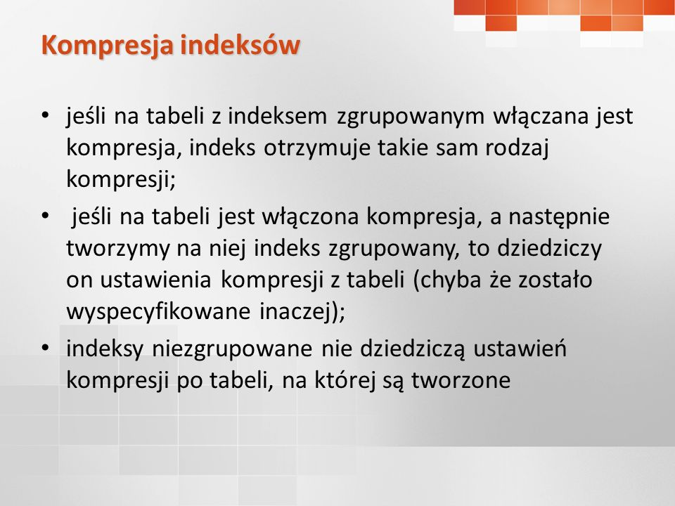 Kompresja indeksów jeśli na tabeli z indeksem zgrupowanym włączana jest kompresja, indeks otrzymuje takie sam rodzaj kompresji;