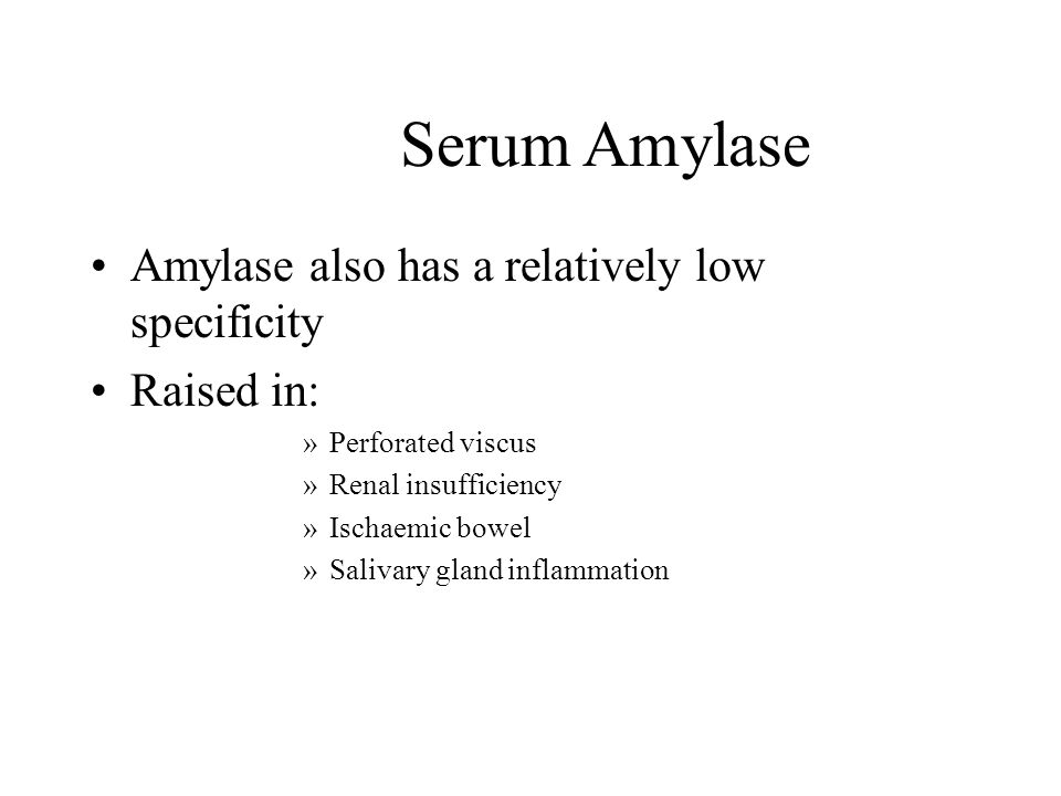 Serum Amylase Amylase also has a relatively low specificity Raised in: