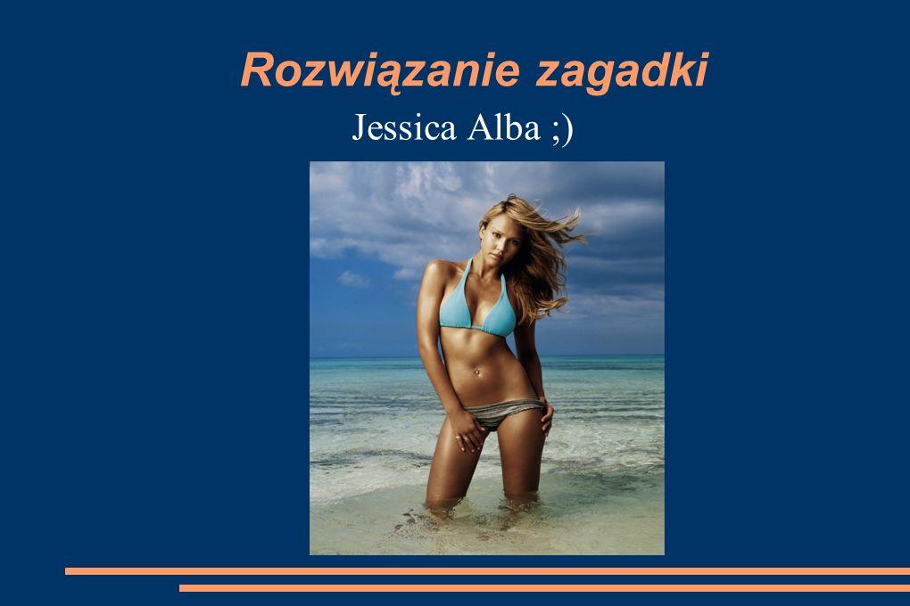 Rozwiązanie zagadki Jessica Alba ;)
