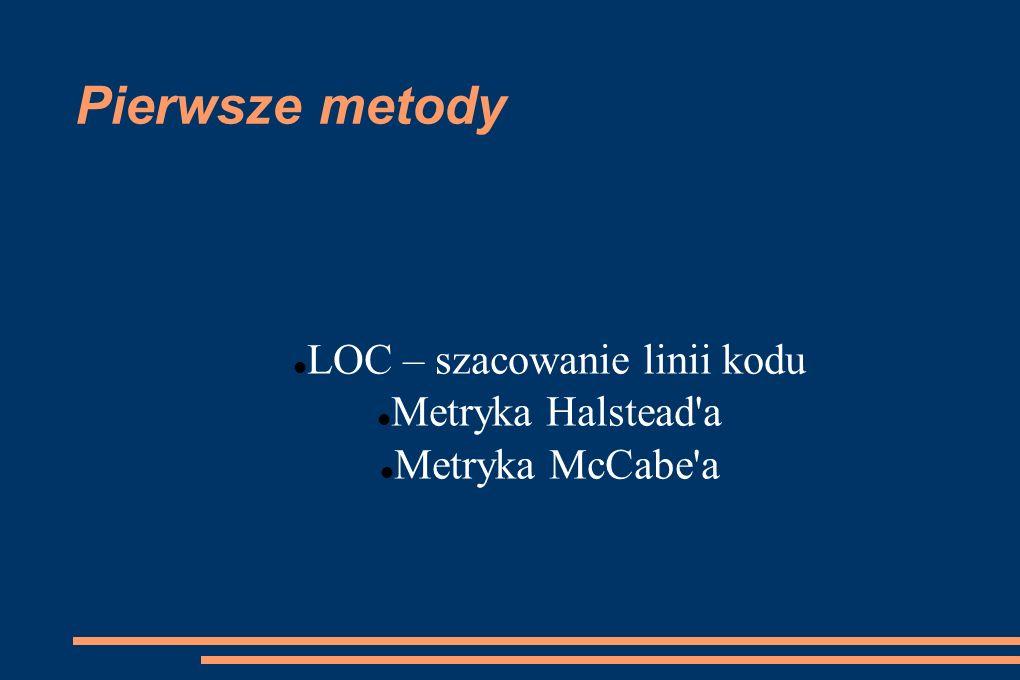 LOC – szacowanie linii kodu Metryka Halstead a Metryka McCabe a