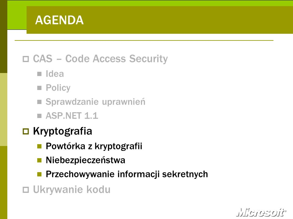 AGENDA CAS – Code Access Security Kryptografia Ukrywanie kodu Idea