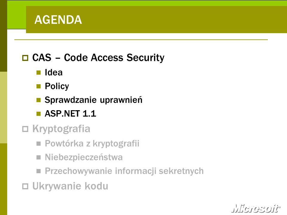 AGENDA CAS – Code Access Security Kryptografia Ukrywanie kodu Idea