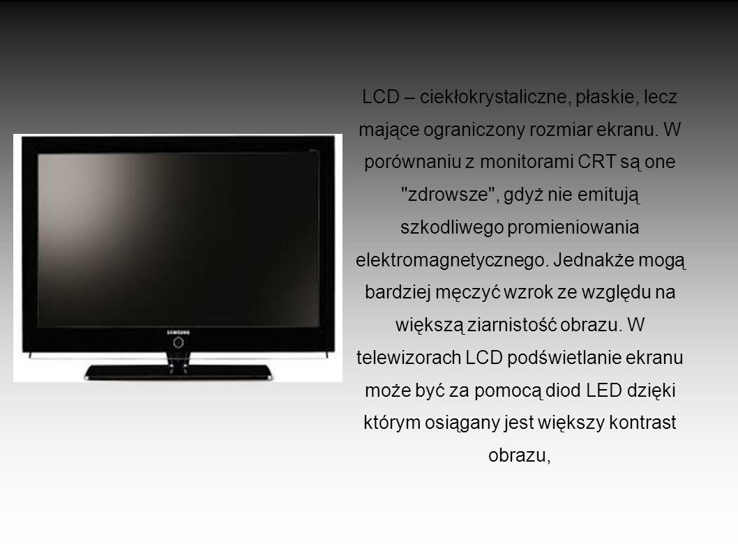 LCD – ciekłokrystaliczne, płaskie, lecz mające ograniczony rozmiar ekranu.